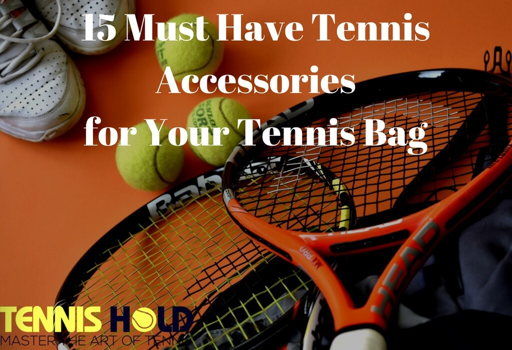 15 Essential Tennis Accessories for Tennis Bag