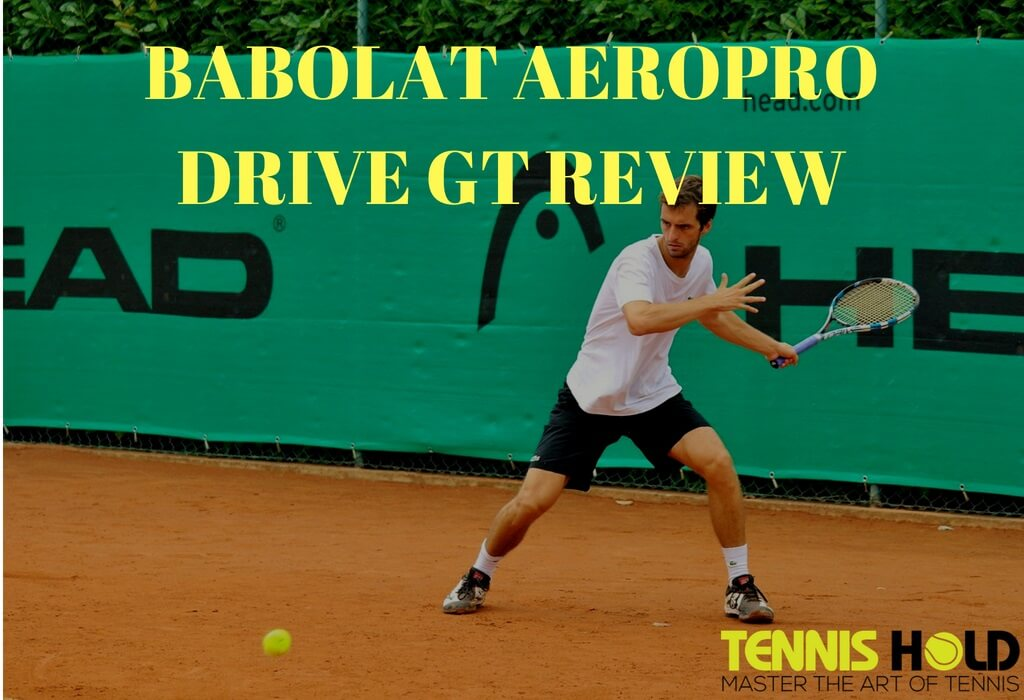 Babolat Aeropro Drive GT 2016-18 Tennis Racket Review