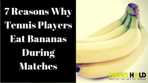 Why Tennis Players Eat Bananas During Matches