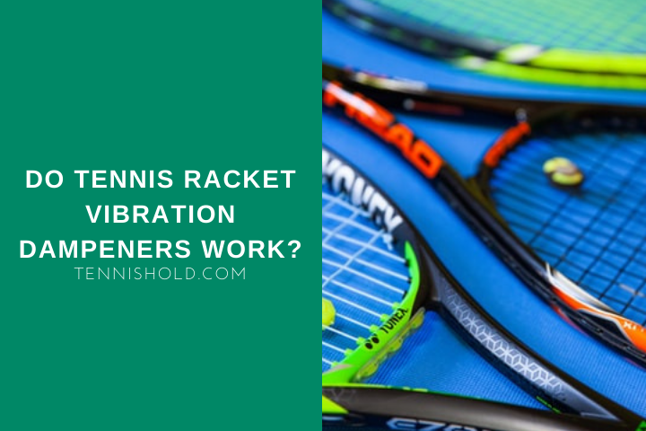 Do Tennis Racket Vibration Dampeners Work