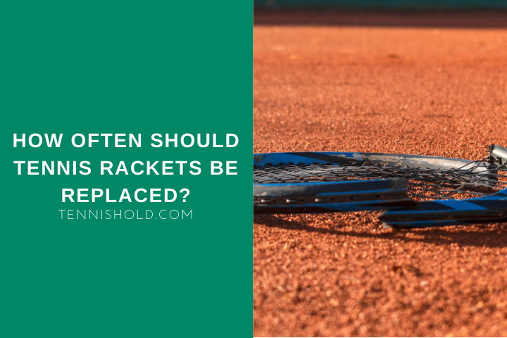 How Often Should Tennis Rackets Be Replaced_