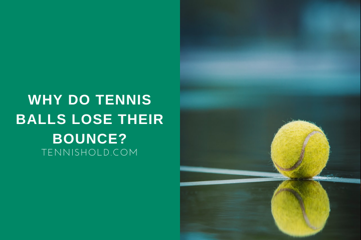 why do tennis balls lose their bounce