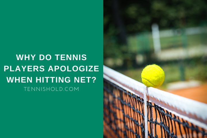 why do tennis players apologize hitting net