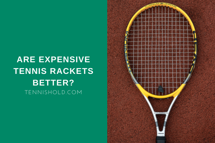 Are Expensive Tennis Rackets Better?