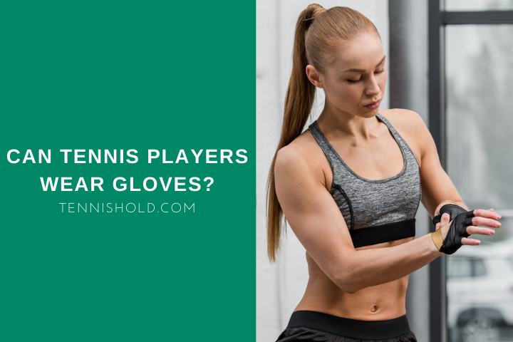Can Tennis Players Wear Gloves?