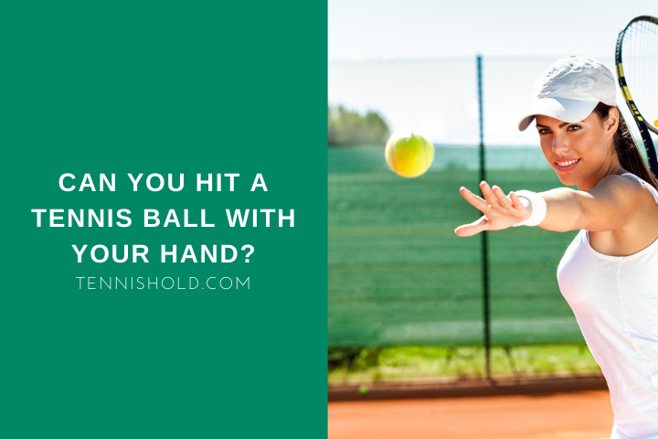 Can You Hit A Tennis Ball With Your Hand?