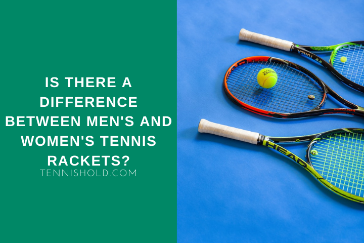 Is There A Difference Between Mens And Womens Tennis Rackets?