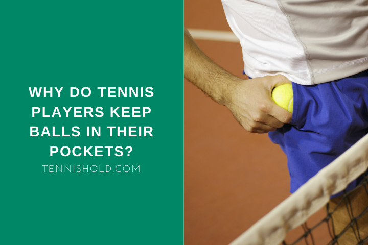 Why Do Tennis Players Keep Balls In Their Pockets?