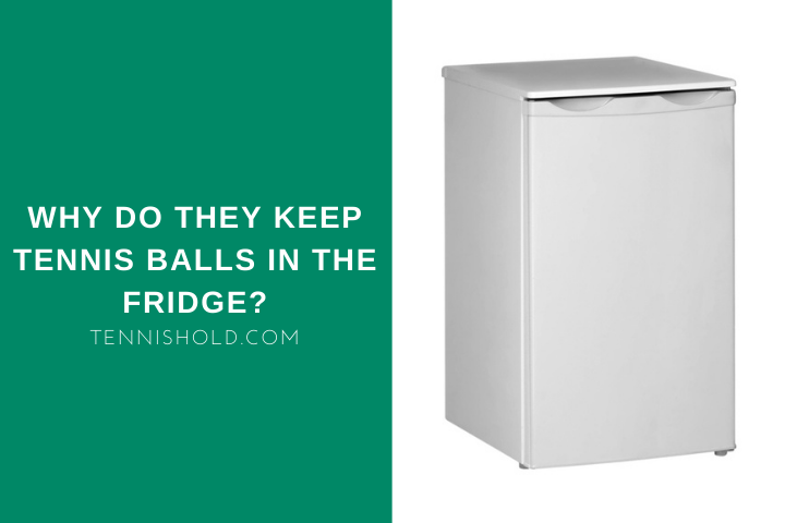 Why Do They Keep Tennis Balls In The Fridge?