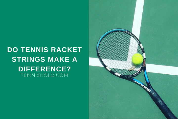 Do Tennis Racket Strings Make A Difference?