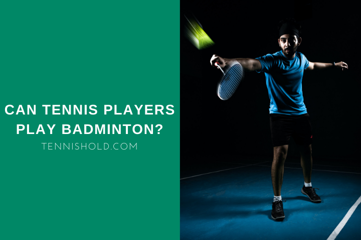 Can Tennis Players Play Badminton?