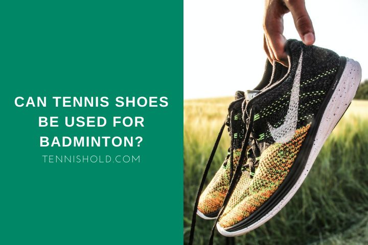 Can Tennis Shoes Be Used For Badminton?