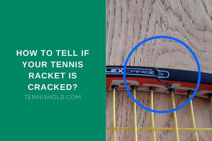 How To Tell If Your Tennis Racket Is Cracked?