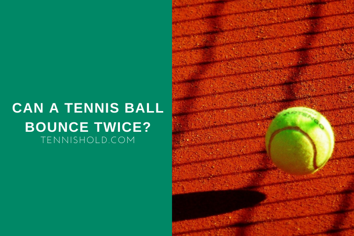 Can A Tennis Ball Bounce Twice?