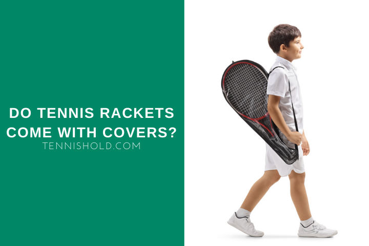 Do Tennis Rackets Come With Covers?
