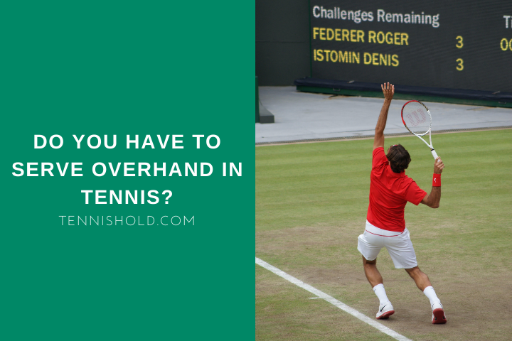 Do You Have To Serve Overhand In Tennis?