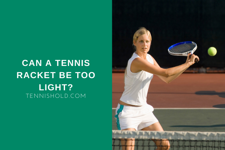 Can A Tennis Racket Be Too Light?