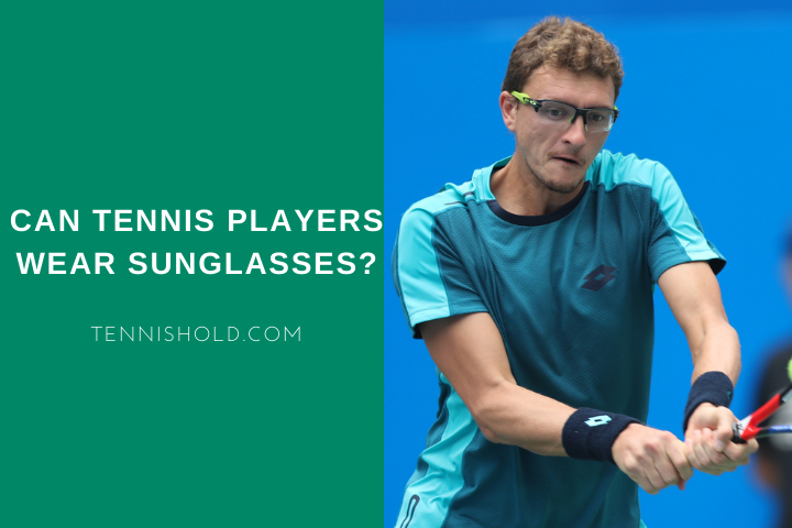Can Tennis Players Wear Sunglasses?