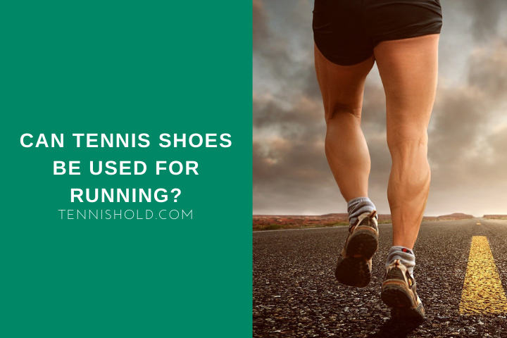 Can Tennis Shoes Be used For Running?