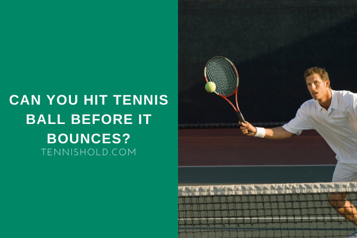Can You Hit Tennis Ball Before It Bounces?