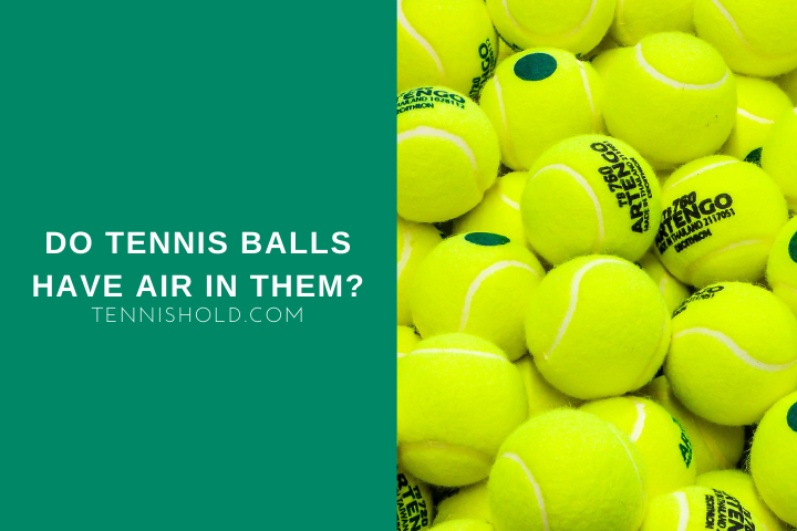 Do Tennis Balls Have Air In Them?