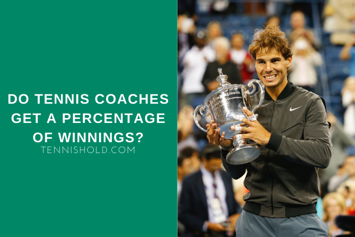 Do Tennis Coaches Get A Percentage Of Winnings?