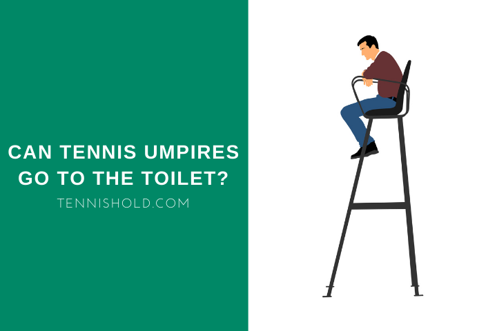 Can Tennis Umpires Go To The Toilet?