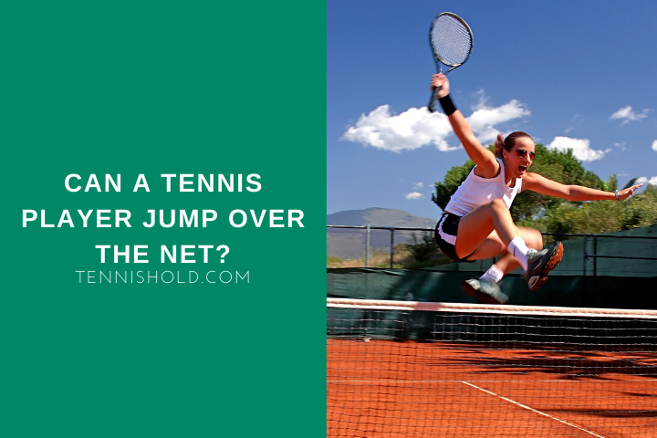 can a tennis player jump over the net?